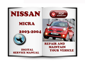 Nissan Micra 2003 2004 Workshop Service Repair Manual - Car Service